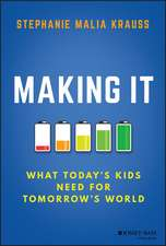 Making It: What Today′s Kids Need for Tomorrow′s World
