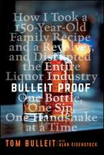 Bulleit Proof: How I Took a 150–Year–Old Family Recipe and a Revolver, and Disrupted the Entire Liquor Industry One Bottle, One Sip, One Handshake at a Time
