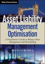 Asset Liability Management Optimisation: A Practitioner′s Guide to Balance Sheet Management and Remodelling