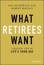 What Retirees Want: A Holistic View of Life′s Third Age