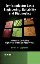 Semiconductor Laser Engineering, Reliability and Diagnostics: A Practical Approach to High Power and Single Mode Devices