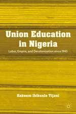 Union Education in Nigeria: Labor, Empire, and Decolonization since 1945