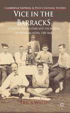 Vice in the Barracks: Medicine, the Military and the Making of Colonial India, 1780-1868