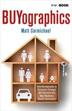 Buyographics: How Demographic and Economic Changes Will Reinvent the Way Marketers Reach Consumers