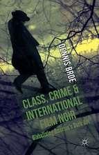 Class, Crime and International Film Noir: Globalizing America's Dark Art