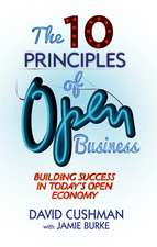 The 10 Principles of Open Business: Building Success in Today's Open Economy