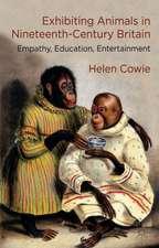 Exhibiting Animals in Nineteenth-Century Britain: Empathy, Education, Entertainment