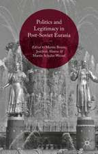 Politics and Legitimacy in Post-Soviet Eurasia