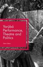 Yorùbá Performance, Theatre and Politics: Staging Resistance