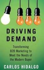 Driving Demand: Transforming B2B Marketing to Meet the Needs of the Modern Buyer