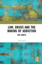 LAW DRUGS AND THE MAKING OF ADDICT