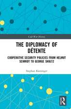 Diplomacy of Detente: Cooperative Security Policies from Helmut Schmidt to George Shultz