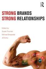 Strong Brands, Strong Relationships:  Theory to Practice