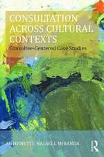 Consultation Across Cultural Contexts:  Consultee-Centered Case Studies