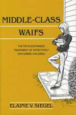 Middle-Class Waifs:  The Psychodynamic Treatment of Affectively Disturbed Children