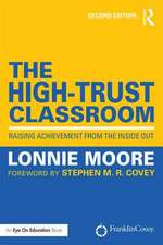 The High-Trust Classroom:  Raising Achievement from the Inside Out