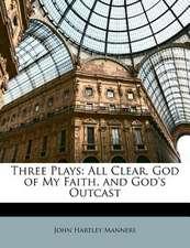 THREE PLAYS: ALL CLEAR, GOD OF MY FAITH,