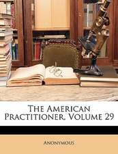 THE AMERICAN PRACTITIONER, VOLUME 29
