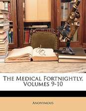 THE MEDICAL FORTNIGHTLY, VOLUMES 9-10