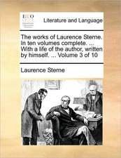 The works of Laurence Sterne. In ten volumes complete. ... With a life of the author, written by himself. ...  Volume 3 of 10
