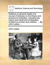Syllabus or general heads of a course of lectures on the theory and practice of midwifery: including the nature and treatment of diseases incident to