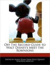 Off the Record Guide to Walt Disney's Meet the Robinsons