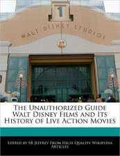 The Unauthorized Guide Walt Disney Films and Its History of Live Action Movies