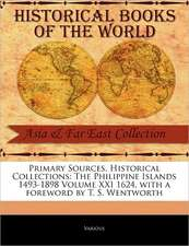 Primary Sources, Historical Collections:  The Philippine Islands 1493-1898 Volume XXI 1624, with a Foreword by T. S. Wentworth