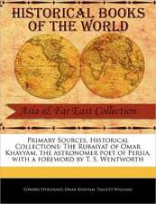 Primary Sources, Historical Collections:  The Rubaiyat of Omar Khayyam, the Astronomer Poet of Persia, with a Foreword by T. S. Wentworth