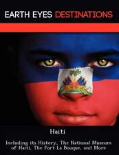 Haiti: Including Its History, the National Museum of Haiti, the Fort La Bouque, and More