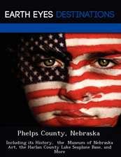 Phelps County, Nebraska: Including Its History, the Museum of Nebraska Art, the Harlan County Lake Seaplane Base, and More