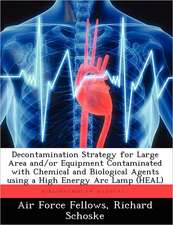 Decontamination Strategy for Large Area And/Or Equipment Contaminated with Chemical and Biological Agents Using a High Energy ARC Lamp (Heal)