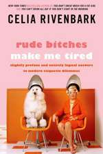 Rude Bitches Make Me Tired:  Slightly Profane and Entirely Logical Answers to Modern Etiquette Dilemmas