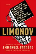 Limonov:  The Outrageous Adventures of the Radical Soviet Poet Who Became a Bum in New York, a Sensation in France, and a Politi