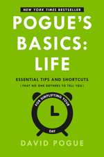 Pogue's Basics:  Essential Tips and Shortcuts (That No One Bothers to Tell You) for Simplifying Your Day