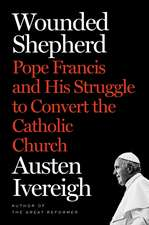 Wounded Shepherd: Pope Francis and His Struggle to Convert the Catholic Church