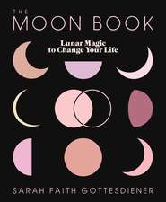 The Moon Book: Lunar Magic to Change Your Life