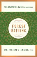 Forest Bathing: Discovering Health and Happiness Through the Japanese Practice of Shinrin Yoku (a Start Here Guide)