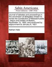 Journal of Debates and Proceedings in the Convention of Delegates Chosen to Revise the Constitution of Massachusetts: Begun and Holden at Boston, Nove