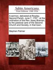 A Sermon, Delivered at Rowley, Second Parish, June 7, 1797: At the Ordination of the Rev. Isaac Braman, to the Pastoral Care of the Second Church and