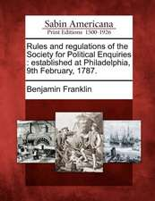 Rules and Regulations of the Society for Political Enquiries: Established at Philadelphia, 9th February, 1787.