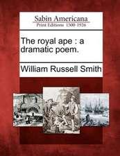 The Royal Ape: A Dramatic Poem.