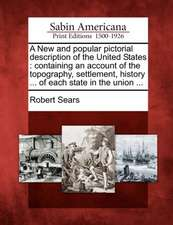 A New and Popular Pictorial Description of the United States: Containing an Account of the Topography, Settlement, History ... of Each State in the Un