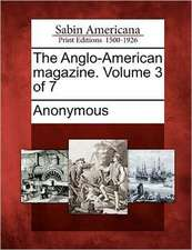 The Anglo-American Magazine. Volume 3 of 7