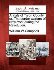 Annals of Tryon County, Or, the Border Warfare of New-York During the Revolution.