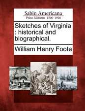 Sketches of Virginia: Historical and Biographical.