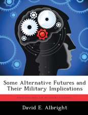 Some Alternative Futures and Their Military Implications