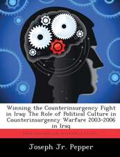 Winning the Counterinsurgency Fight in Iraq: The Role of Political Culture in Counterinsurgency Warfare 2003-2006 in Iraq