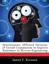 Deterministic, Efficient Variation of Circuit Components to Improve Resistance to Reverse Engineering