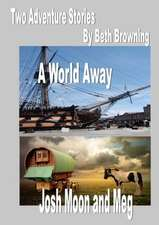 Two Adventure Stories- A World Away, Josh Moon and Meg